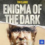 Enigma of the Dark, Tim Clarke