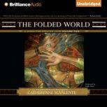 The Folded World A Dirge for Prester John Volume Two, Catherynne M. Valente