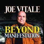 Beyond Manifestation, Joe Vitale