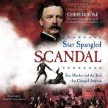 Star Spangled Scandal Sex, Murder, and the Trial That Changed America, Chris DeRose