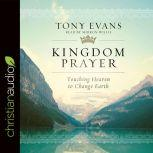 Kingdom Prayer Touching Heaven to Change Earth, Tony Evans