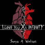 I Love You Xs Infinity, Sonya A Watson