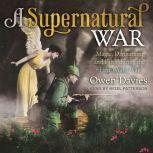 A Supernatural War Magic, Divination, and Faith during the First World War, Owen Davies