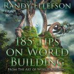 185 Tips on World Building, Randy Ellefson
