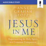 Jesus in Me: Audio Bible Studies Experiencing the Holy Spirit as a Constant Companion, Anne Graham Lotz