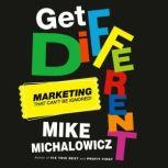 Get Different Marketing That Can't Be Ignored!, Mike Michalowicz