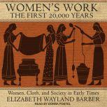 Women's Work The First 20,000 Years: Women, Cloth, and Society in Early Times, Elizabeth Wayland Barber