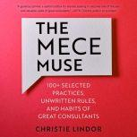 The MECE Muse 100+ Selected Practices, Unwritten Rules, and Habits of Great Consultants, Christie Lindor