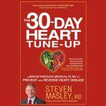 The 30-Day Heart Tune-Up A Breakthrough Medical Plan to Prevent and Reverse Heart Disease, Steven Masley