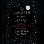 The Universe in Your Hand A Journey through Space, Time, and Beyond, Christophe Galfard
