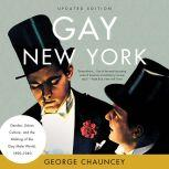 Gay New York Gender, Urban Culture, and the Making of the Gay Male World, 1890-1940, George Chauncey