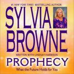 Prophecy What the Future Holds for You, Sylvia Browne