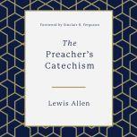 The Preacher's Catechism, Lewis Allen