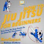 How To Jiu Jitsu For Beginners Your Step By Step Guide To Jiu Jitsu For Beginners, HowExpert