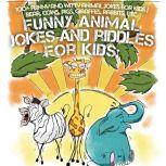 Animal Jokes and Riddles for kids 100+ Funny and witty Animal jokes for kids / Bear, cows, pigs, giraffes, rabbits, etc., Victor Churwell