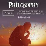 Philosophy History, Background, and Theories from Great Thinkers, Philip Rivaldi