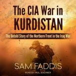 The CIA War in Kurdistan The Untold Story of the Northern Front in the Iraq War, Sam Faddis