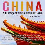 China: A History of China and East Asia (3rd Edition) Ancient China, Imperial Dynasties, Communism, Capitalism, Culture, Martial Arts, Medicine, Military, People including Mao Zedong, Confucius, and Sun Tzu