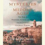 Mysteries of the Middle Ages The Rise of Feminism, Science and Art from the Cults of Catholic Europe, Thomas Cahill