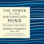 The Power of Your Subconscious Mind: The Complete Original Edition Also Includes the Bonus Book You Can Change Your Whole Life, Joseph Murphy