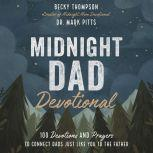 Midnight Dad Devotional 100 Devotions and Prayers to Connect Dads Just Like You to the Father, Becky Thompson