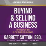 Rich Dad Advisors: Buying and Selling a Business How You Can Win in the Business Quadrant, Garrett Sutton