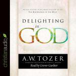 Delighting in God, A. W. Tozer