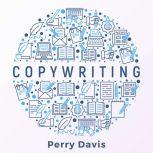 Copywriting Uncover the Secrets of Persuasive Marketing Communication. Develop Copywriting Abilities for a Business that Sells, Perry Davis