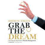 Grab the Dream Your Step-by-Step Guide to Wealth Management, David W. Engen