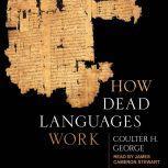 How Dead Languages Work, Coulter H. George