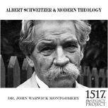 Albert Schweitzer and Modern Theology, John Warwick Montgomery