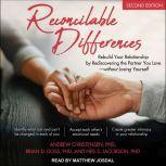 Reconcilable Differences, Second Edition Rebuild Your Relationship by Rediscovering the Partner You Love-without Losing Yourself, PhD Christensen