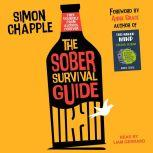 The Sober Survival Guide How to Free Yourself From Alcohol Forever, Simon Chapple