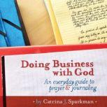 Doing Business with God: An Everyday Guide to Prayer and Journaling, Catrina Sparkman