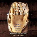 The Woman on the Windowsill A Tale of Mystery in Several Parts, Sylvia Sellers-Garcia