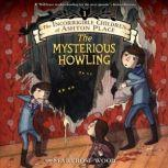The Incorrigible Children of Ashton Place: Book I The Mysterious Howling, Maryrose Wood