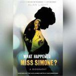 What Happened, Miss Simone? A Biography, Alan Light