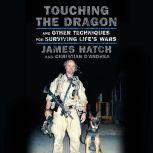Touching the Dragon And Other Techniques for Surviving Life's Wars, James Hatch