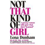 "Not That Kind of Girl A Young Woman Tells You What She's ""Learned"", Lena Dunham"