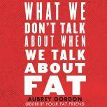 What We Don't Talk About When We Talk About Fat, Aubrey Gordon