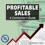Profitable Sales A Contractor's Guide, Michael C Stone