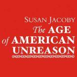 The Age of American Unreason, Susan Jacoby