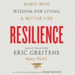 Resilience Hard-Won Wisdom for Living a Better Life, Eric Greitens