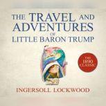 Travel and Adventures of Little Baron Trump, The, Ingersoll Lockwood