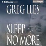 Sleep No More, Greg Iles