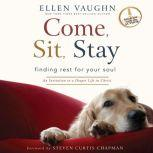 Come, Sit, Stay An Invitation to Deeper Life in Christ, Ellen Vaughn
