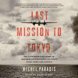 Last Mission to Tokyo The Extraordinary Story of the Doolittle Raiders and Their Final Fight for Justice, Michel Paradis