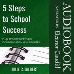 5 Steps to School Success Plus, Tips for Improving Communication with Teachers, Julie C. Gilbert