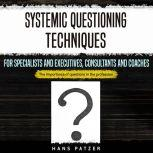 Systemic Questioning Techniques for Specialists and Executives, Consultants and Coaches The Importance of Questions in the Profession, Hans Patzer
