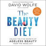 The Beauty Diet Unlock the Five Secrets of Ageless Beauty from the Inside Out, David Wolfe